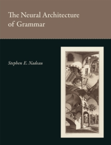 The Neural Architecture of Grammar, Hardback Book