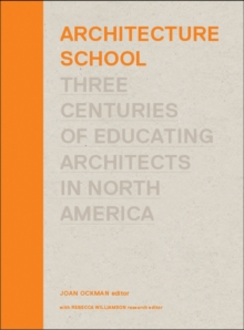 Architecture School : Three Centuries of Educating Architects in North America, Hardback Book