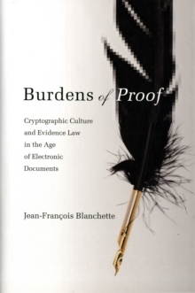 Burdens of Proof : Cryptographic Culture and Evidence Law in the Age of Electronic Documents, Hardback Book