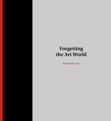 Forgetting the Art World, Hardback Book