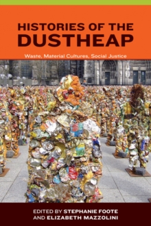 Histories of the Dustheap : Waste, Material Cultures, Social Justice, Hardback Book