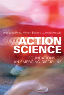 Action Science : Foundations of an Emerging Discipline, Hardback Book