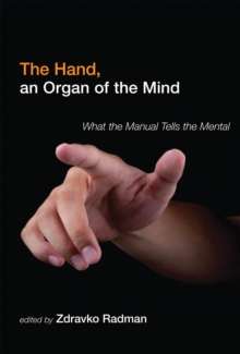 The Hand, an Organ of the Mind : What the Manual Tells the Mental, Hardback Book