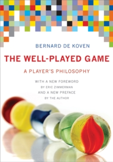 The Well-Played Game : A Player's Philosophy, Hardback Book
