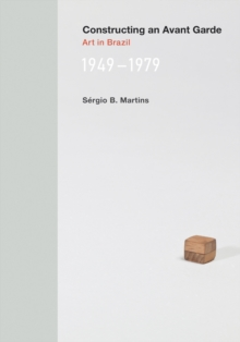 Constructing an Avant-Garde : Art in Brazil, 1949-1979, Hardback Book