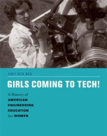 Girls Coming to Tech! : A History of American Engineering Education for Women, Hardback Book
