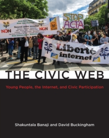 The Civic Web : Young People, the Internet, and Civic Participation, Hardback Book
