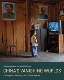 China's Vanishing Worlds : Countryside, Traditions, and Cultural Spaces, Hardback Book