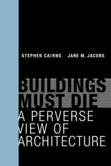 Buildings Must Die : A Perverse View of Architecture, Hardback Book
