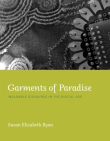 Garments of Paradise : Wearable Discourse in the Digital Age, Hardback Book