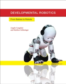 Developmental Robotics : From Babies to Robots, Hardback Book