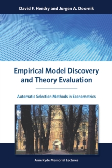 Empirical Model Discovery and Theory Evaluation : Automatic Selection Methods in Econometrics, Hardback Book
