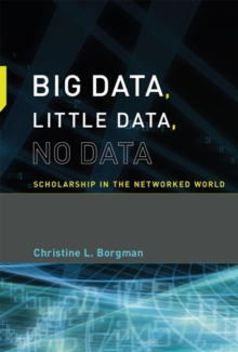 Big Data, Little Data, No Data : Scholarship in the Networked World, Hardback Book