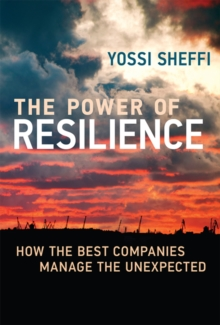 The Power of Resilience : How the Best Companies Manage the Unexpected, Hardback Book