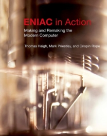 ENIAC in Action : Making and Remaking the Modern Computer, Hardback Book