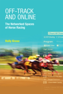 Off-Track and Online : The Networked Spaces of Horse Racing, Hardback Book