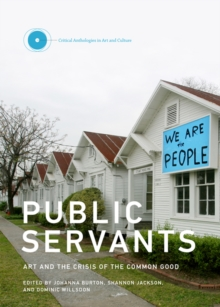 Public Servants : Art and the Crisis of the Common Good Volume 2, Hardback Book