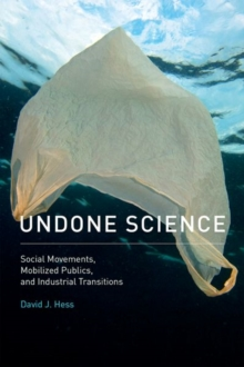Undone Science : Social Movements, Mobilized Publics, and Industrial Transitions, Hardback Book