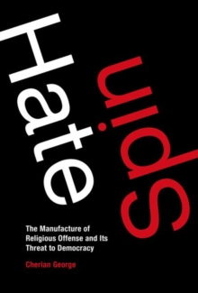 Hate Spin : The Manufacture of Religious Offense and Its Threat to Democracy, Hardback Book