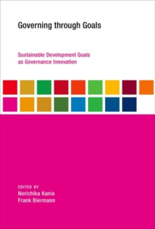 Governing through Goals : Sustainable Development Goals as Governance Innovation, Hardback Book