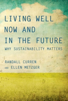 Living Well Now and in the Future : Why Sustainability Matters, Hardback Book