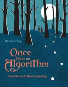 Once Upon an Algorithm : How Stories Explain Computing, Hardback Book
