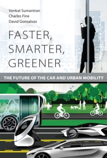 Faster, Smarter, Greener : The Future of the Car and Urban Mobility, Hardback Book