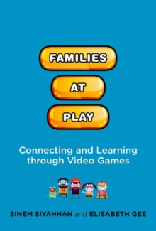 Families at Play : Connecting and Learning through Video Games, Hardback Book