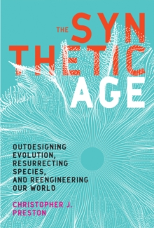 The Synthetic Age : Outdesigning Evolution, Resurrecting Species, and Reengineering Our World, Hardback Book