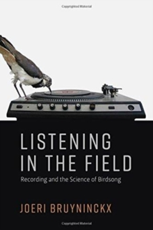 Listening in the Field : Recording and the Science of Birdsong, Hardback Book