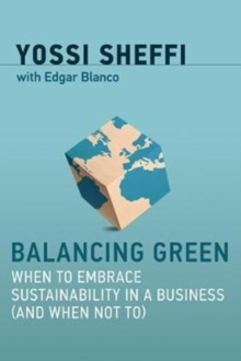 Balancing Green : When to Embrace Sustainability in a Business (and When Not To), Hardback Book