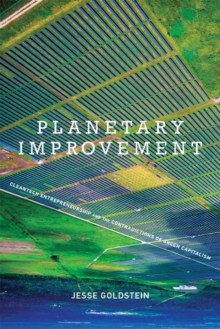 Planetary Improvement : Cleantech Entrepreneurship and the Contradictions of Green Capitalism, Hardback Book