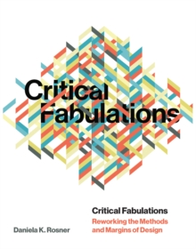 Critical Fabulations : Reworking the Methods and Margins of Design, Hardback Book