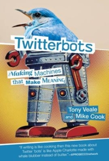 Twitterbots : Making Machines that Make Meaning, Hardback Book