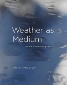 Weather as Medium : Toward a Meteorological Art, Hardback Book