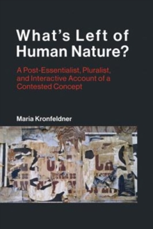 What's Left of Human Nature? : A Post-Essentialist, Pluralist, and Interactive Account of a Contested Concept, Hardback Book