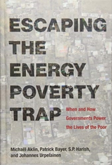 Escaping the Energy Poverty Trap : When and How Governments Power the Lives of the Poor, Hardback Book
