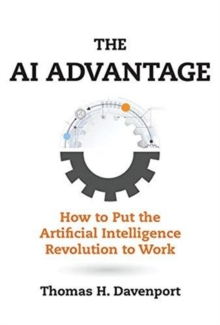 The AI Advantage : How to Put the Artificial Intelligence Revolution to Work, Hardback Book