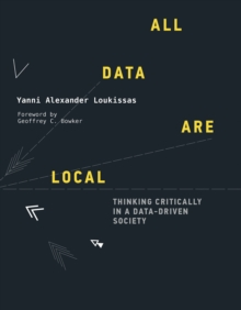 All Data Are Local : Thinking Critically in a Data-Driven Society, Hardback Book