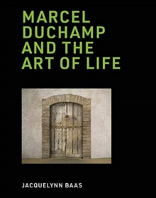 Marcel Duchamp and the Art of Life, Hardback Book