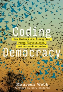 Coding Democracy : How Hackers Are Disrupting Power, Surveillance, and Authoritarianism, Hardback Book