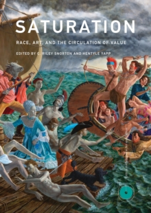Saturation : Race, Art, and the Circulation of Value, Hardback Book