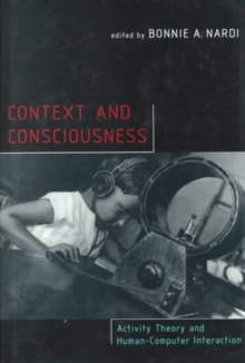 Context and Consciousness : Activity Theory and Human-Computer Interaction, Hardback Book