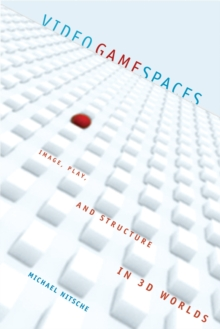 Video Game Spaces : Image, Play, and Structure in 3D Worlds, Hardback Book