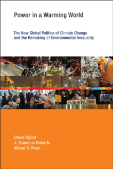 Power in a Warming World : The New Global Politics of Climate Change and the Remaking of Environmental Inequality, EPUB eBook