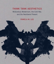 Think Tank Aesthetics : Midcentury Modernism, the Cold War, and the Neoliberal Present, PDF eBook