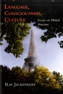 Language, Consciousness, Culture : Essays on Mental Structure, Paperback / softback Book