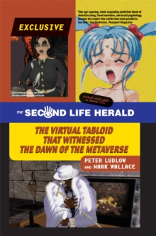 The Second Life Herald : The Virtual Tabloid that Witnessed the Dawn of the Metaverse, Paperback / softback Book