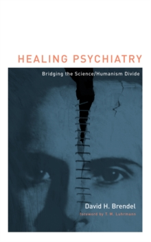 Healing Psychiatry : Bridging the Science/Humanism Divide, Paperback / softback Book