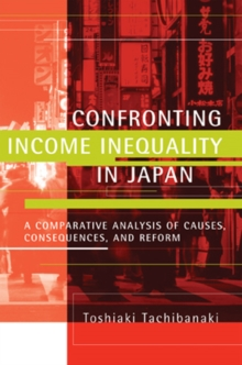 Confronting Income Inequality in Japan : A Comparative Analysis of Causes, Consequences, and Reform, Paperback / softback Book